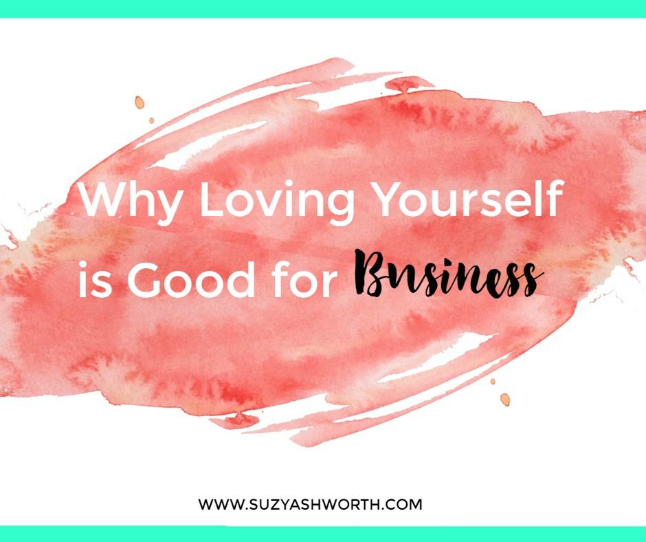 Why Loving Yourself is Good for Business?