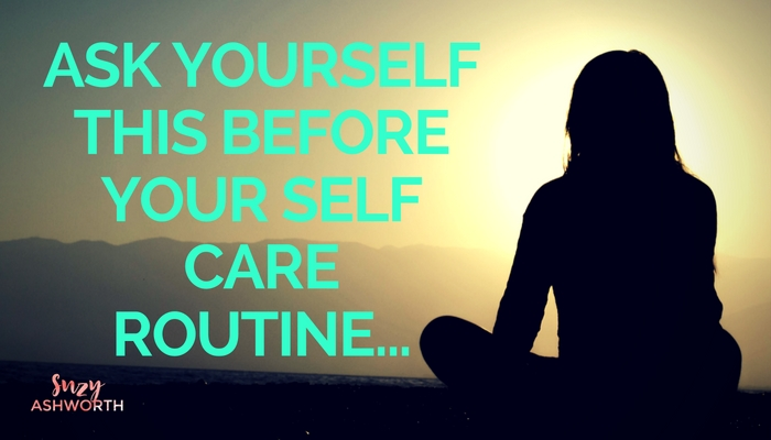Ask yourself this before your self-care routine