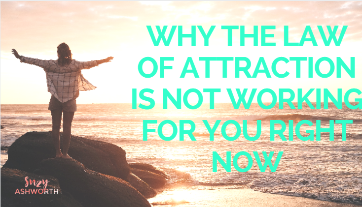 Why the Law of Attraction is not working for you right now?