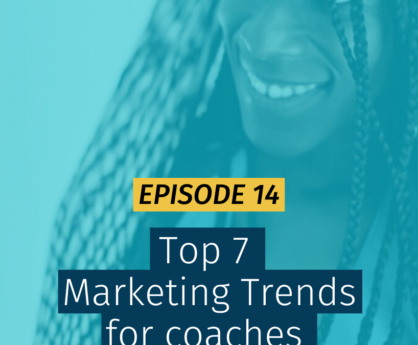 014 Top 7 Marketing Trends for coaches in 2020
