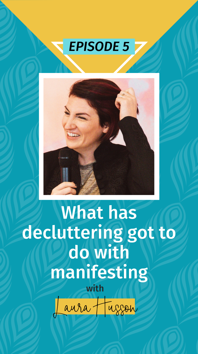 005 Making Babies + Making Bank: What has decluttering got to do with manifesting, with Laura Husson
