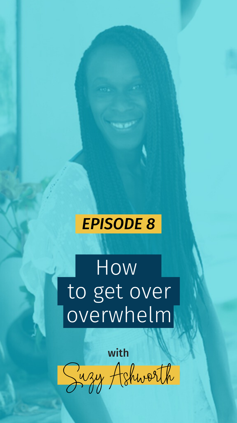 008 How to get over overwhelm