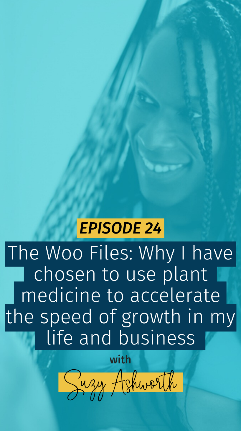 024 The Woo Files: Why I have chosen to use plant medicine to accelerate the speed of growth in my life and business