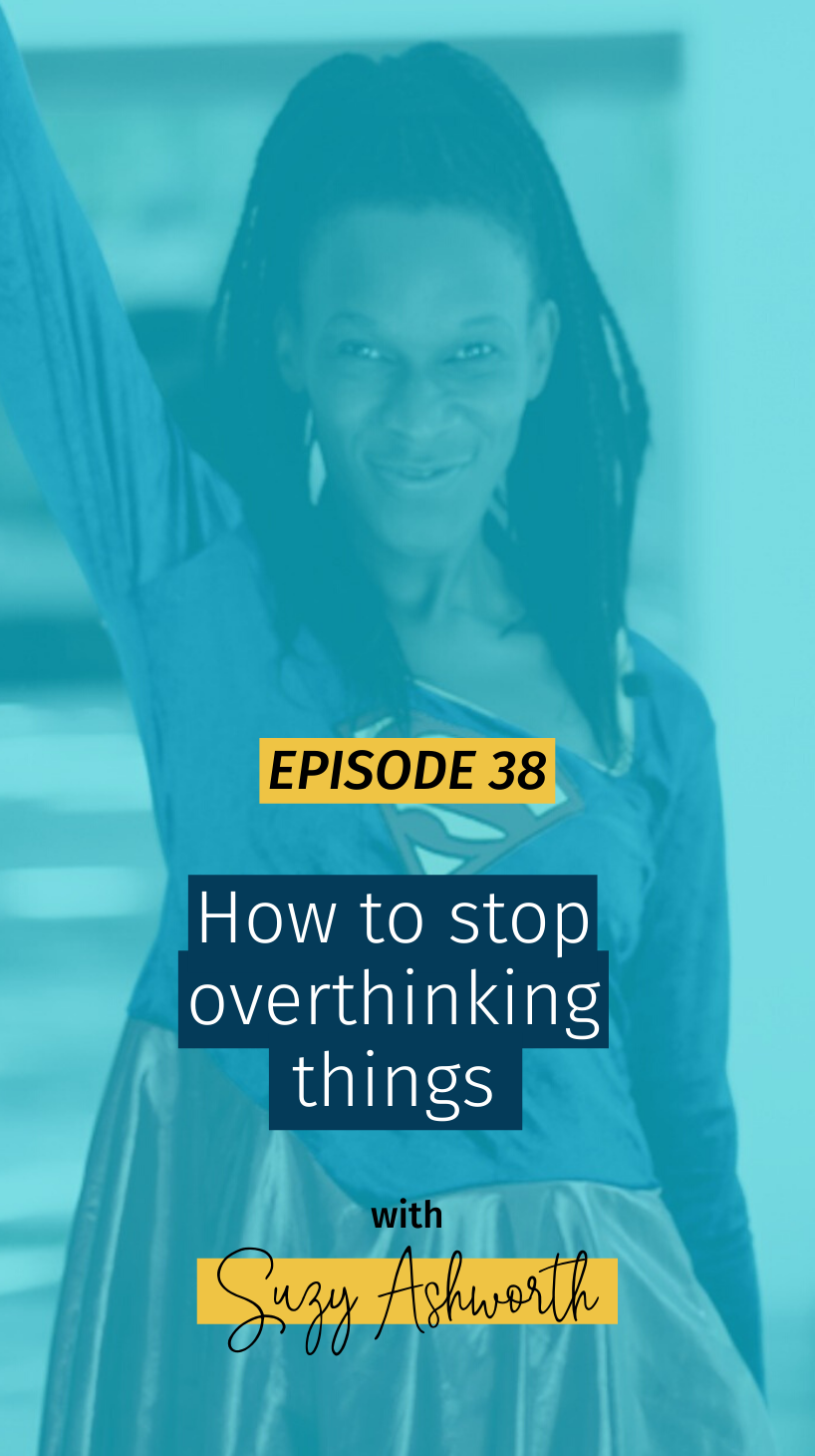 038 How to stop overthinking things