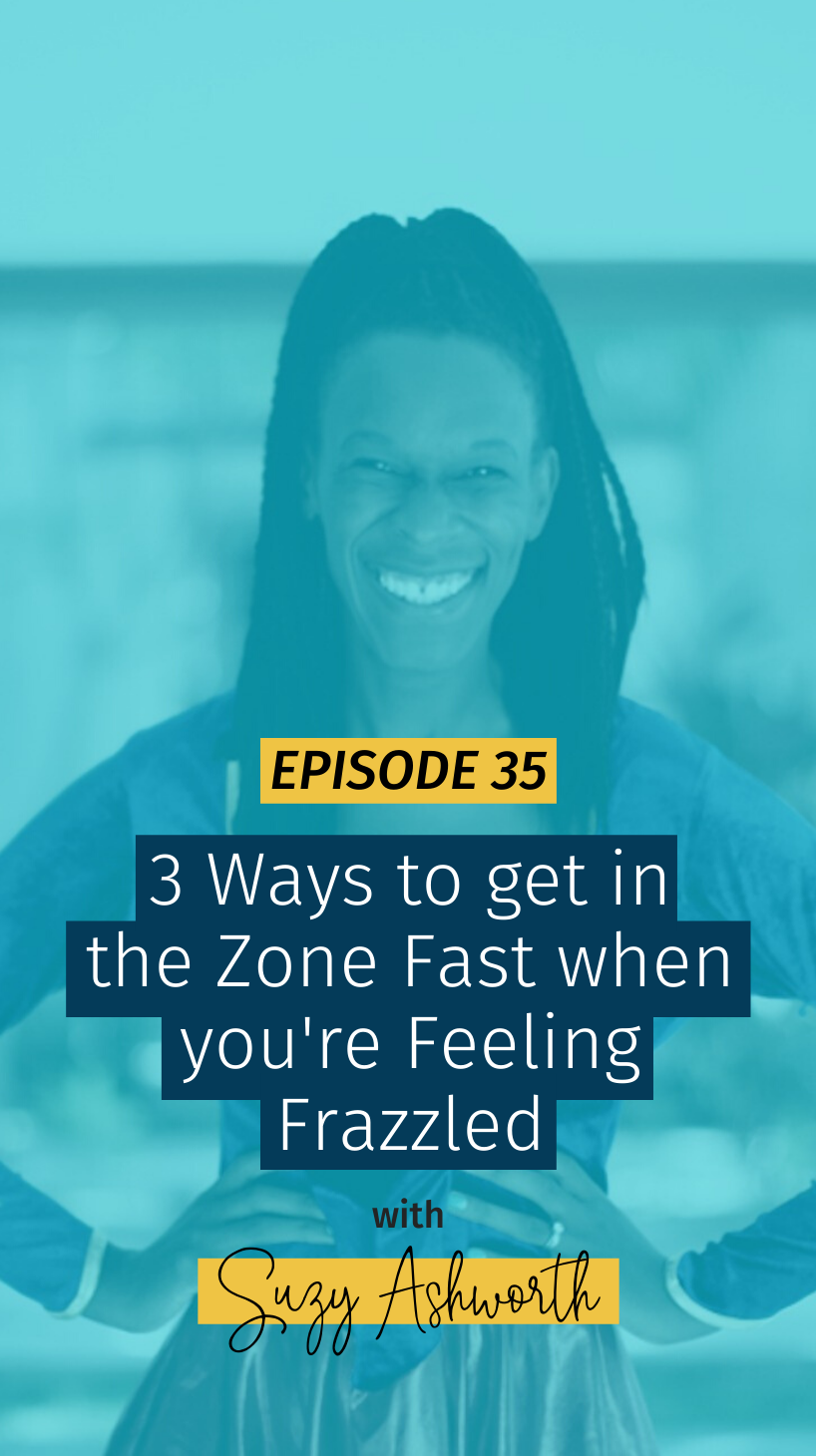 035 3 Ways to get in the zone when you're feeling frazzled