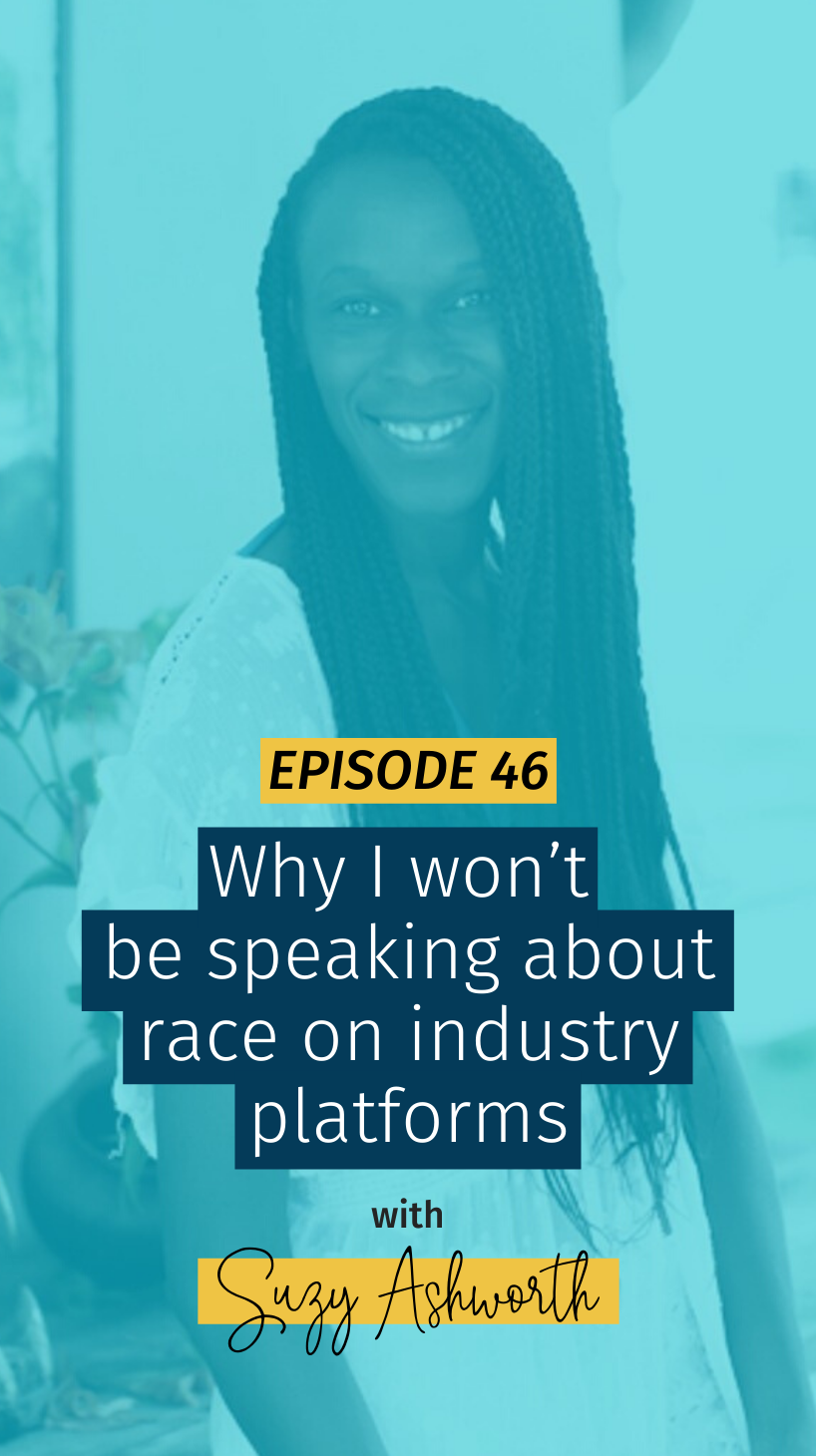 046 Why I won't be speaking about race on industry platforms