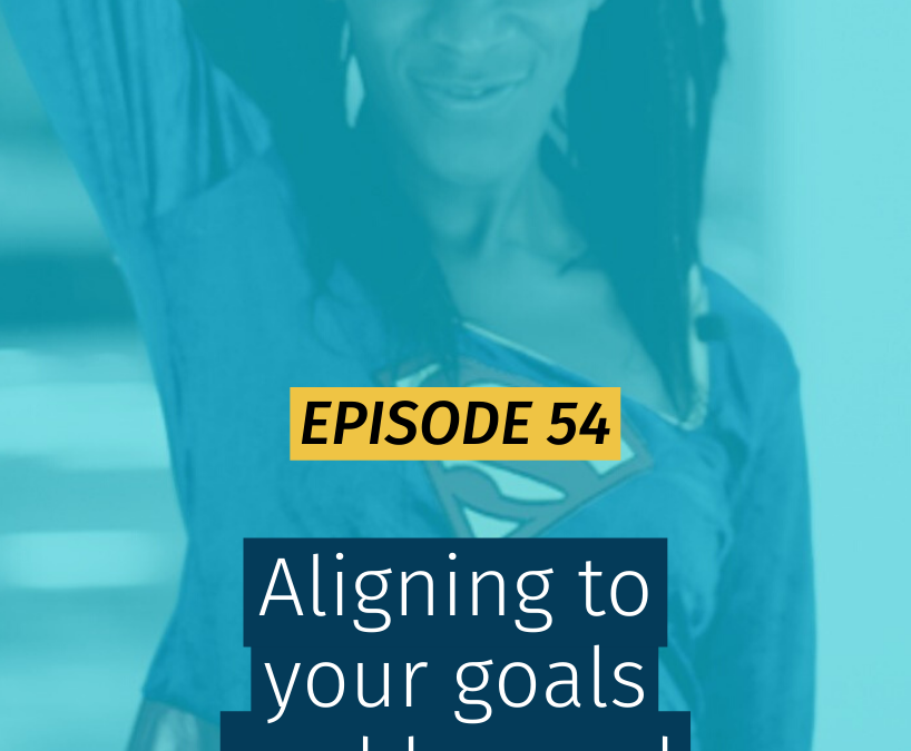 054 Aligning to your goals and beyond