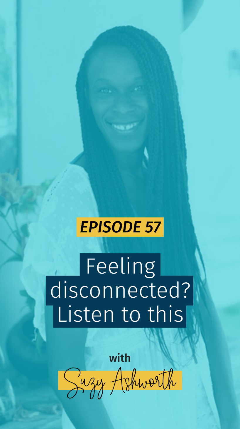 057 Feeling disconnected? Listen to this