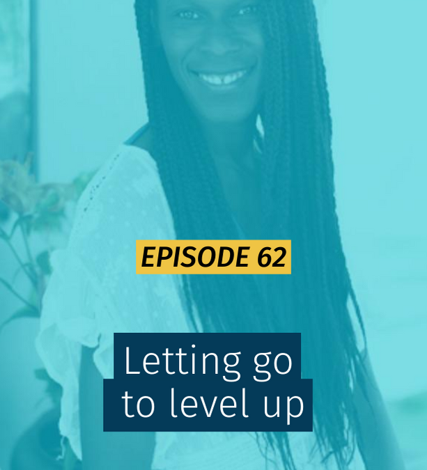 062 Letting go to level up