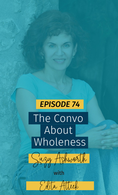 074 The Convo About Wholeness with Edita Atteck