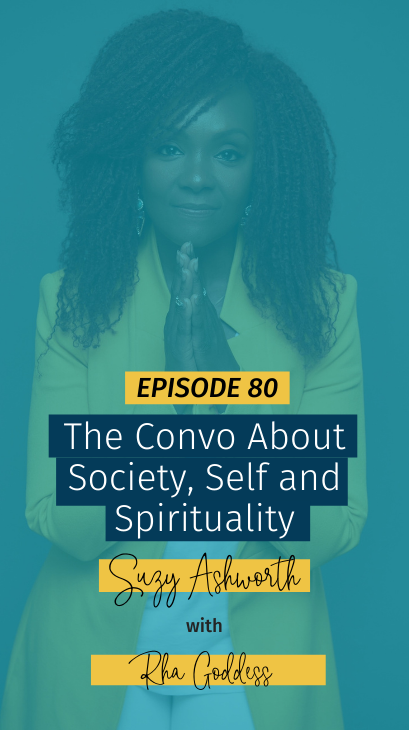 080 The Convo About Society, Self and Spirituality with Rha Goddess