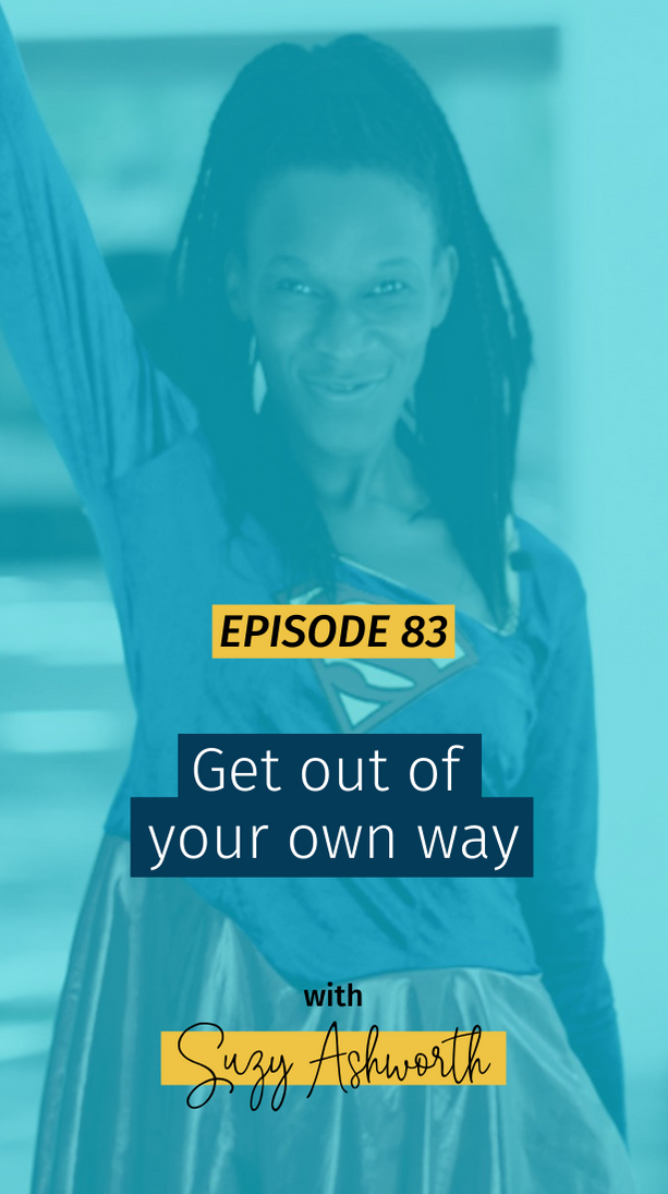083 Get out of your own way