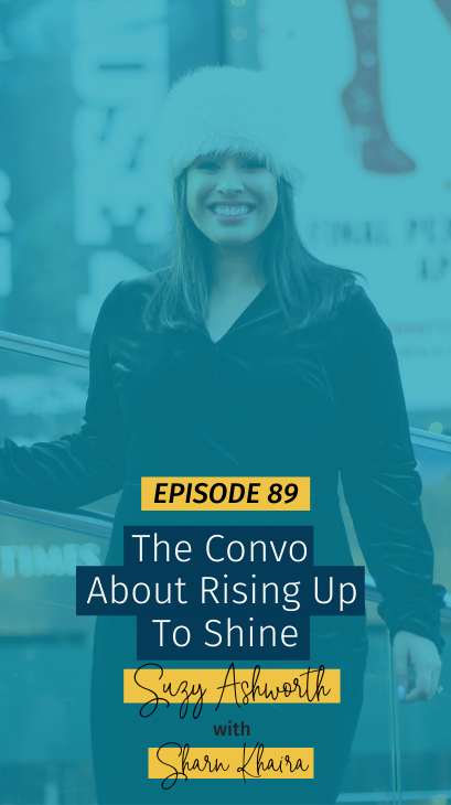 089 The Convo About Rising Up To Shine With Sharn Khaira