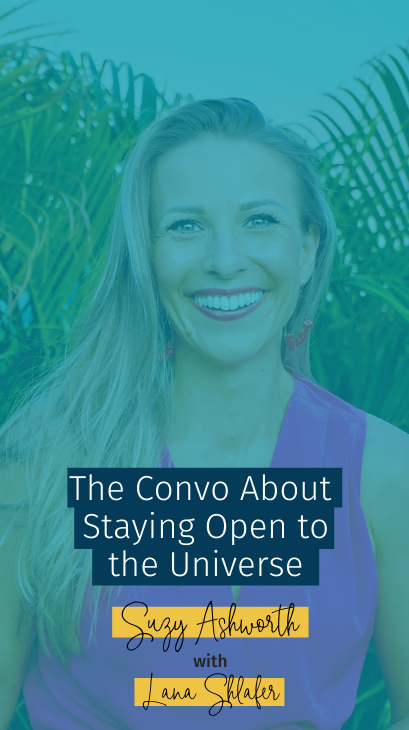 099 The Convo About Staying Open to the Universe with Lana Shlafer
