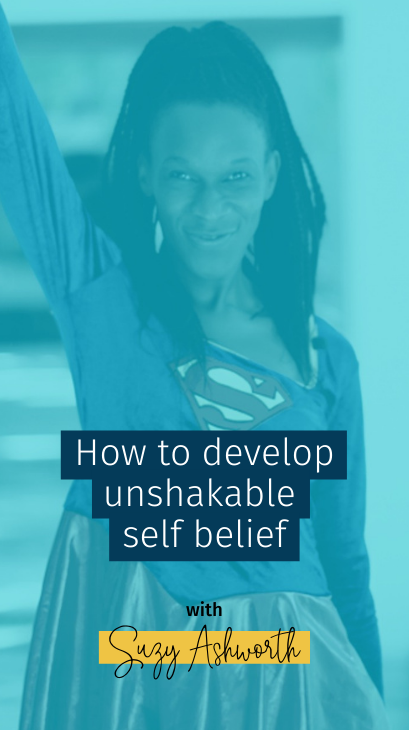 How to develop unshakable self belief