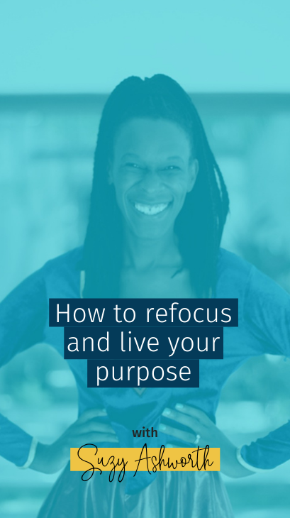 How to refocus and live your purpose