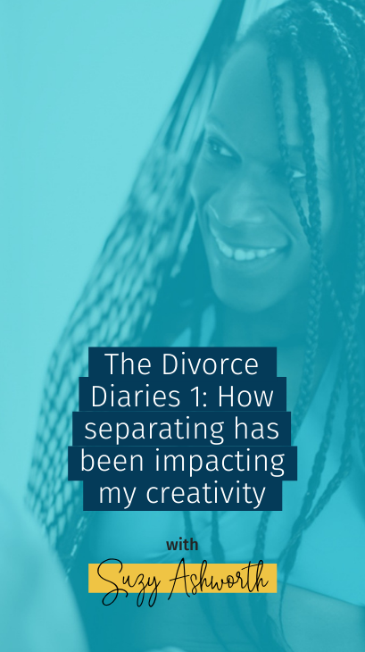 The Divorce Diaries 1: How separating has been impacting my creativity