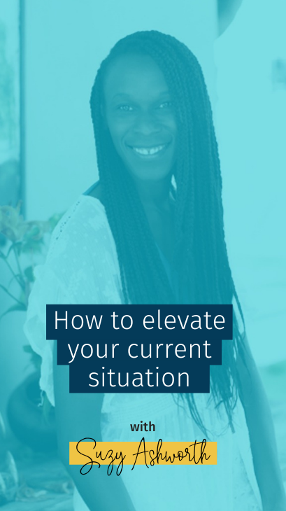 How to elevate your current situation