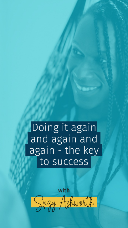 Doing it again and again and again – the key to success