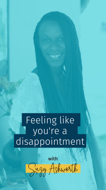 Feeling like you're a disappointment